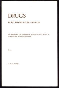 Drugs in de Nederlandse Antillen, de geschiedenis van wetgeving en rechtspraak inzake handel in en gebruik van verdovende middelen