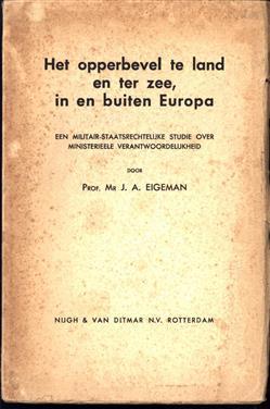 Het Opperbevel te land en ter zee, in en buiten Europa. Een militair-staatsrechtelijke studie over ministerieele verantwoordelijkheid.
