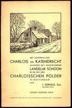 Het voormalige Charlois en Katendrecht alsmede het verdwijnend landelijk schoon in en om den Charloisschen polder te Rotterdam