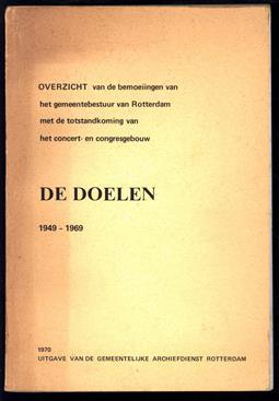 Overzicht van de bemoeiingen van het gemeentebestuur van Rotterdam met de totstandkoming van het concert- en congresgebouw 'De Doelen' 1949-1969