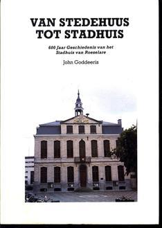 Van stedehuus tot stadhuis 600 jaar geschiedenis van het stadhuis van Roeselare