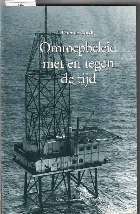Omroepbeleid met en tegen de tijd : interacties en instituties in het Nederlandse omroepbestel 1919-1999