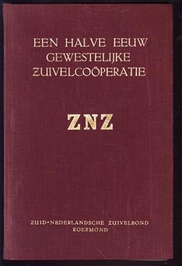 Een halve eeuw gewestelijke zuivelcoöperatie, geschiedenis van den Zuid-Nederlandschen Zuivelbond (Z.N.Z.)