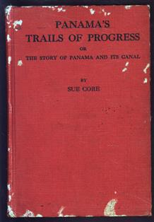 Panama's Trails of progress : or, The story of Panama and its canal