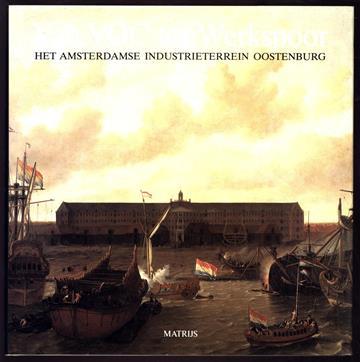 Van VOC tot Werkspoor, het Amsterdamse industrieterrein Oostenburg