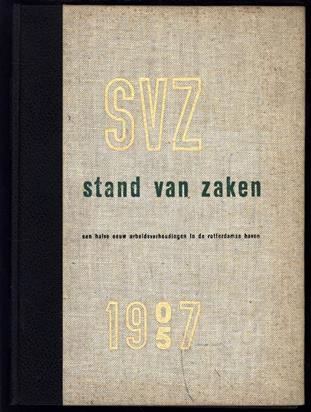 S.V.Z. : stand van zaken 1907-1957 : 50 jaar arbeidsverhoudingen in de Rotterdamse haven : gedenkboek bij het vijftigjarig bestaan der Scheepvaart Vereeniging Zuid.