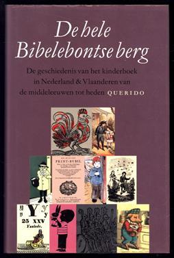 De hele Bibelebontse berg : de geschiedenis van het kinderboek in Nederland & Vlaanderen van de middeleeuwen tot heden
