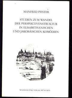 Studien zum Wandel der Perspektivenstruktur in elisabethanischen und jakob�ischen Kom�dien