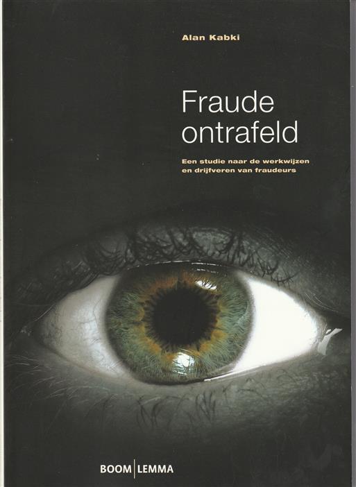 Fraude ontrafeld, een studie naar de werkwijzen en drijfveren van fraudeurs