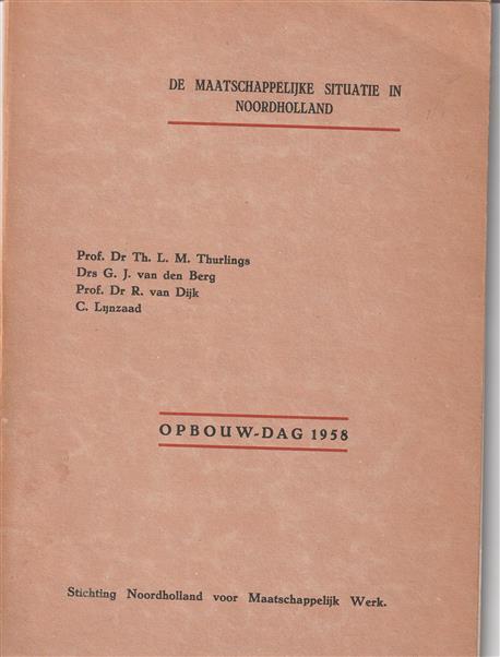 De maatschappelijke situatie in Noordholland, referaten gehouden op de Opbouw-Dag 1958 [van de] Stichting Noordholland voor Maatschappelijk Werk