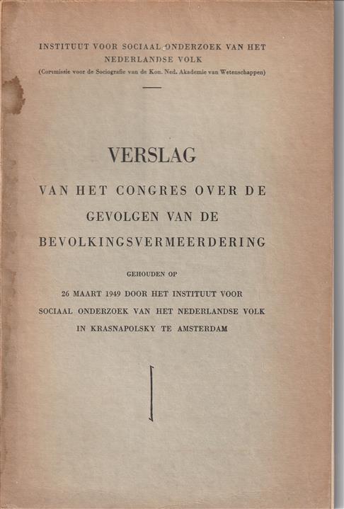 Verslag van het congres over de gevolgen van de bevolkingsvermeerdering, gehouden op 26 maart 1949 door het Instituut voor Sociaal Onderzoek van het Nederlandse Volk in Krasnapolsky te Amsterdam.