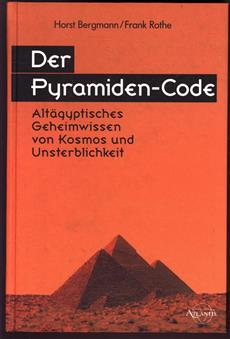 Der Pyramiden-Code altägyptisches Geheimwissen von Kosmos und Unsterblichkeit