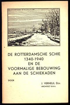 De Rotterdamsche Schie 1340-1940 en de voormalige bebouwing aan de Schiekaden, enkele historische gegevens betreffende de 600-jaar bestaande Rotterdamsche Schie alsmede een ge�llustreerd overzicht van de meerendeels omstreeks 1875-1880 verdwenen stat