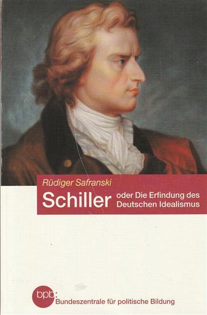 Friedrich Schiller, oder, Die Erfindung des deutschen Idealismus
