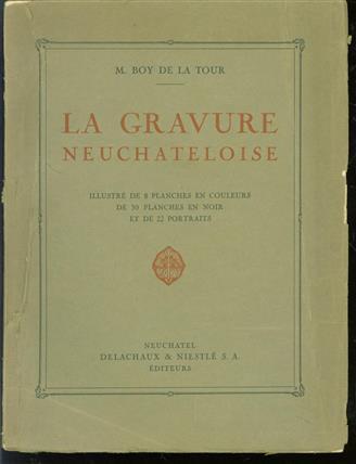 La gravure neuchâteloise ; illustré de 8 planches en couleurs, de 30 planches en noir et de 22 portraits.