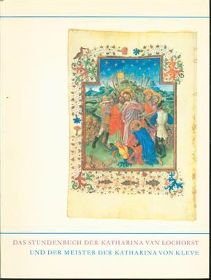 Das Stundenbuch der Katharina von Lochorst und der Meister der Katharina von Kleve
