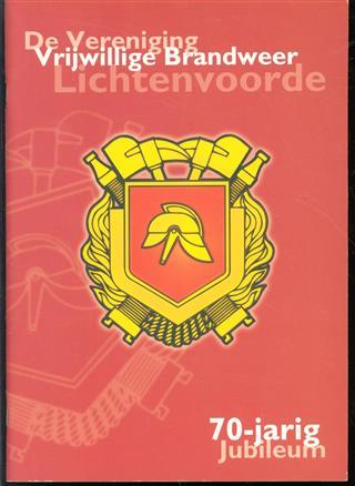 De Vereniging Vrijwillige Brandweer Lichtenvoorde : 70-jarig jubileum