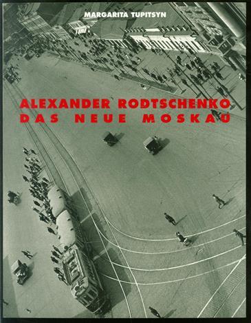Alexander Rodtschenko : das neue Moskau