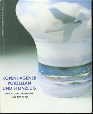 Kopenhagener Porzellan und Steinzeug : Unikate des Jugendstil und Art Déco