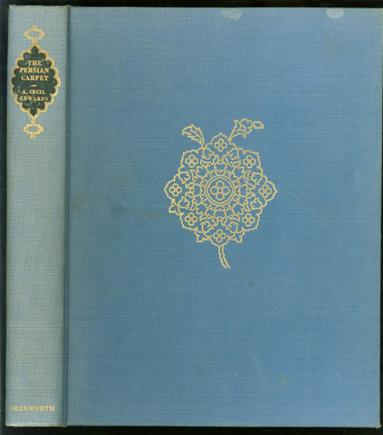 The Persian carpet, a survey of the carpet-weaving industry of Persia, by A. Cecil Edwards.