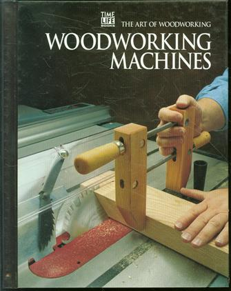 Woodworking Machines ; The Art of Woodworking.