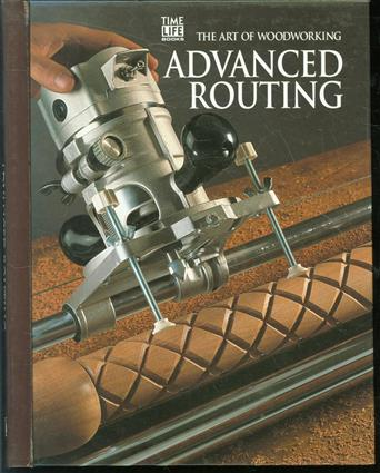 The art of woodworking : Advanced routing