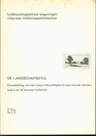 De landschapsstijl : ontwikkeling van een nieuw natuurbegrip en een nieuwe vormentaal in de 18e eeuwse tuinkunst