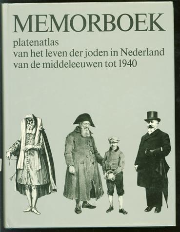 Memorboek : platenatlas van het leven der joden in Nederland van de Middeleeuwen tot 1940