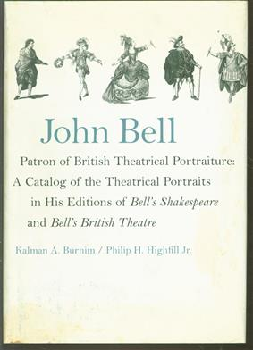 John Bell, patron of British theatrical portraiture : a catalog of the theatrical portraits in his editions of Bell's Shakespeare and Bell's British theatre