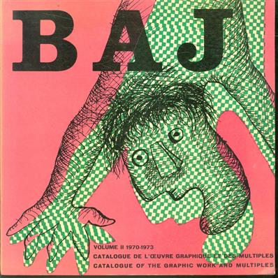 Baj : Catalogue ... Vol. 2 Catalogue de;Œuvre Graphique et des Multiples : Volume II 1970-1973