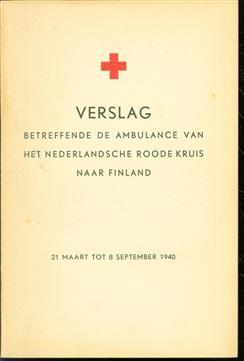 Verslag betreffende de ambulance van het Nederlandsche Roode Kruis naar Finland : 21 Maart tot 8 September 1940.