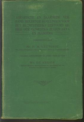 Agrarische en daarmede verband houdende regelingen voor het rechtstreeks bestuurd gebied der gewesten buiten Java en Madoera. Samengesteld door P.M. Letterie volgens aanwijzingen en onder toezicht van W. de Keizer.