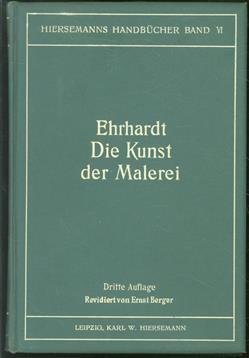 Die Kunst der Malerei. Eine Anleitung zur Ausbildung für die Kunst ... Mit 53 Tafeln und Text-illustrationen in Holzschnitt. Dritte Auflage, revidiert von Maler Ernst Berger.