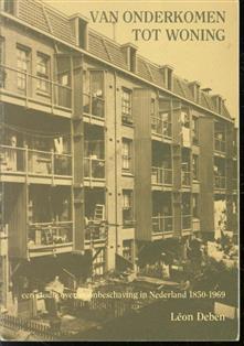 Van onderkomen tot woning, een studie over woonbeschaving in Nederland 1850-1969