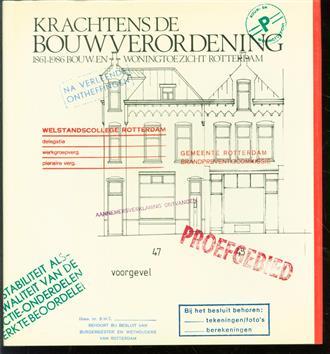 Krachtens de Bouwverordening : Bouw- en Woningtoezicht Rotterdam 1861-1986