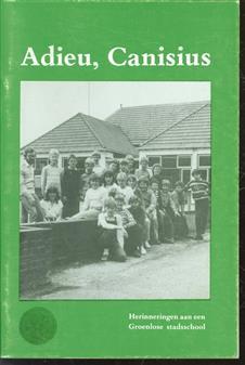 Adieu, Canisius, herinneringen aan een Groenlose stadsschool