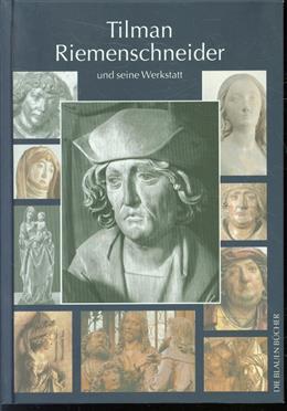 Tilman Riemenschneider und seine Werkstatt : mit einem Katalog der allgemein als Arbeiten Riemenschneiders und seiner Werkstatt akzeptierten Werke