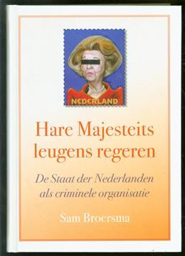 Hare Majesteits leugens regeren, de Staat der Nederlanden als criminele organisatie