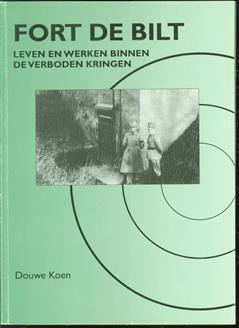 Fort De Bilt : leven en werken binnen de verboden kringen