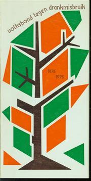 100 jaar Volksbond tegen Drankmisbruik 1875 - 1975