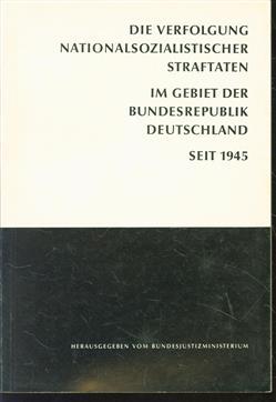Die Verfolgung nationalsozialistischer Straftaten durch Staatsanwaltschaften und Gerichte im Gebiet der Bundesrepublik Deutschland seit 1945