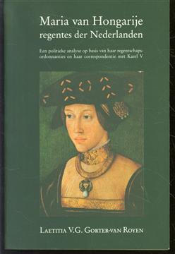 Maria van Hongarije, regentes der Nederlanden, een politieke analyse op basis van haar regentschapsordonnanties en haar correspondentie met Karel V