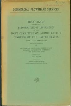 Commercial Plowshare Services; Hearings Before The Subcommittee On Legislation Of The Joint Committee On Atomic Energy Congress Of The United States Ninetieth Congress Second Session On Commercial Plowshare Services And Related Background Material (H