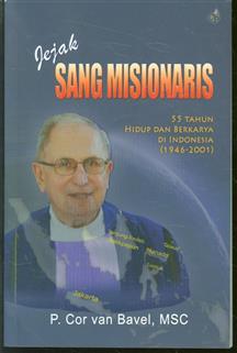 Jejak sang misionaris : 55 tahun hidup dan berkarya di Indonesia (1946-2001)