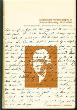 A scientific autobiography of Joseph Priestley, 1733-1804; selected scientific correspondence.