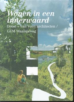 Wonen in een innerwaard, een stedenbouwkundig planconcept van Drost  van Veen architecten