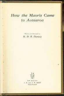 How the Maoris came to Aotearoa. Written and illustrated by H.D.B. Dansey.
