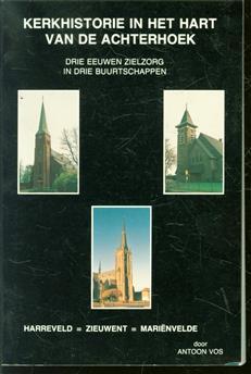 Kerkhistorie in het hart van de Achterhoek, drie eeuwen zielzorg in drie buurtschappen, Harreveld, Zieuwent, Mari�nvelde