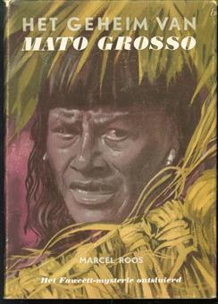 Het geheim van Mato Grosso, het Fawcett-mysterie ontsluierd!