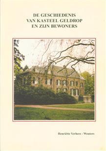 De geschiedenis van het kasteel Geldrop en zijn bewoners ( herzine uitgave 2002 )